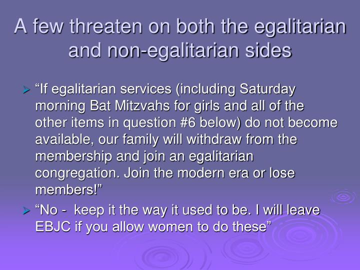 A few threaten on both the egalitarian and non-egalitarian sides