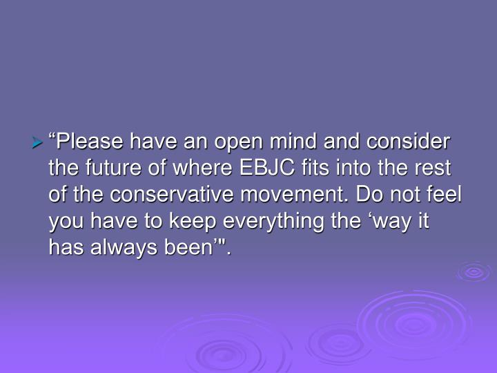 """""""Please have an open mind and consider the future of where EBJC fits into the rest of the conservative movement. Do not feel you have to keep everything the 'way it has always been'""""."""