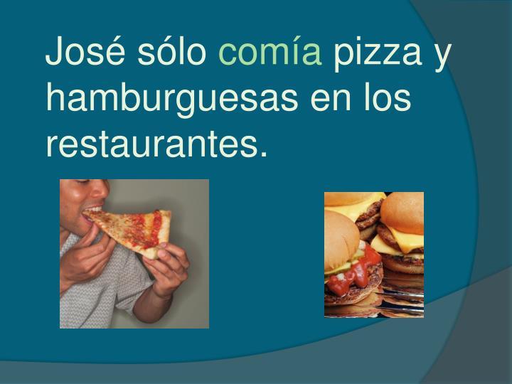 Jos s lo com a pizza y hamburguesas en los restaurantes