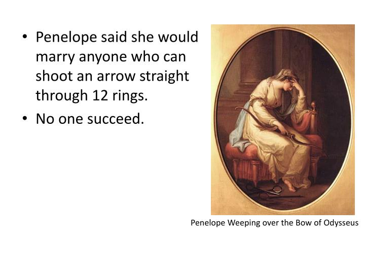 Penelope said she would marry anyone who can shoot an arrow straight through 12 rings.