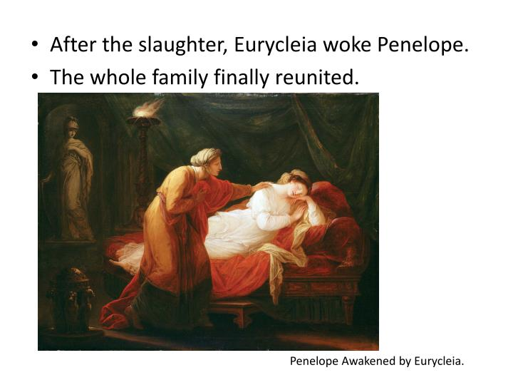 After the slaughter, Eurycleia woke Penelope.