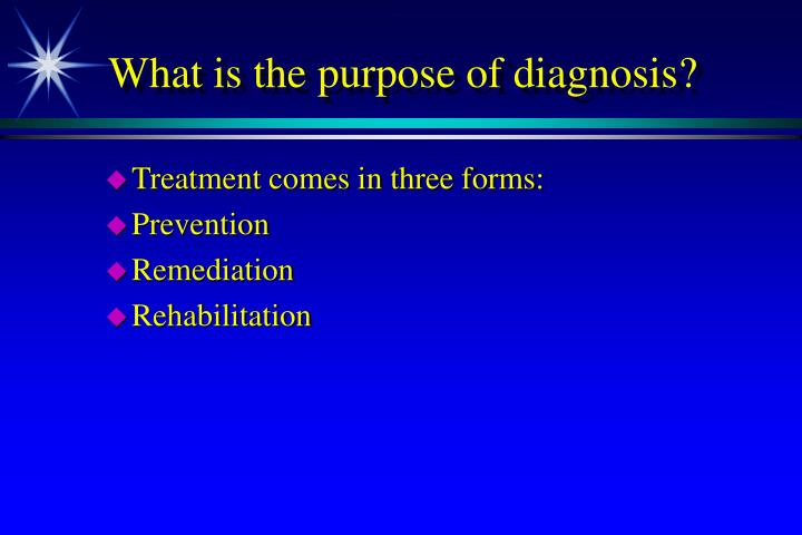 What is the purpose of diagnosis?