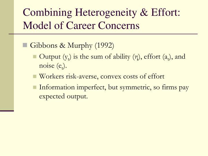 Combining Heterogeneity & Effort: Model of Career Concerns