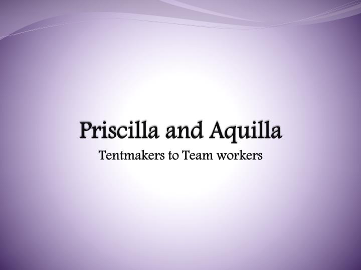 Priscilla and aquilla tentmakers to team workers