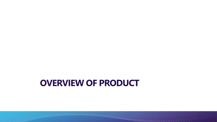 Overview of product