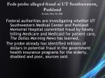 feds probe alleged fraud at ut southwestern parkland sunday may 30 2010