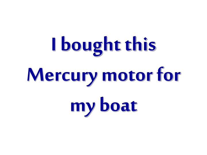 I bought this mercury motor for my boat