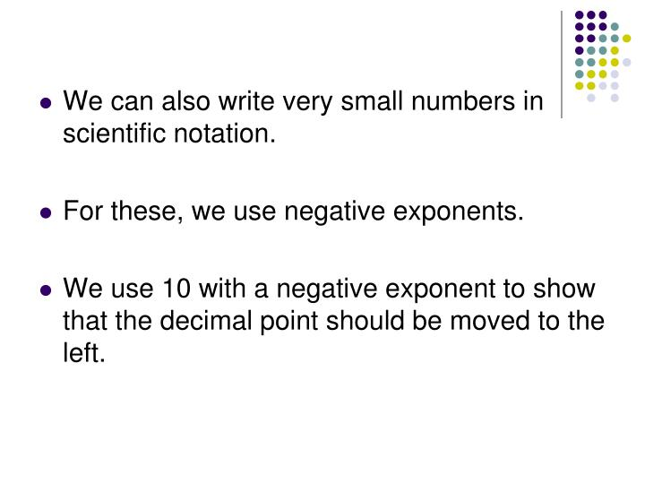 We can also write very small numbers in scientific notation.