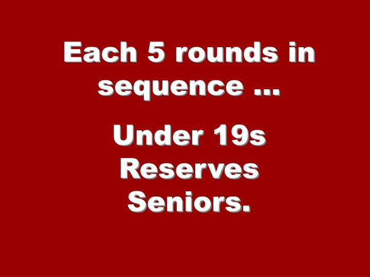 Each 5 rounds in sequence …