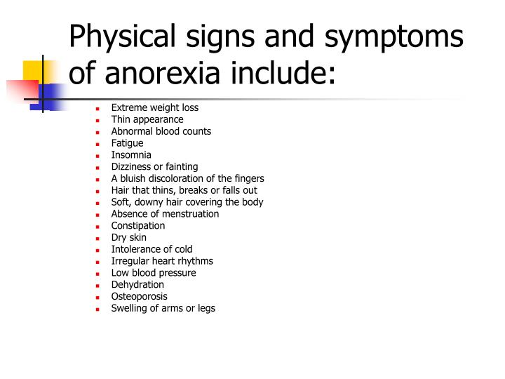 Physical signs and symptoms of anorexia include: