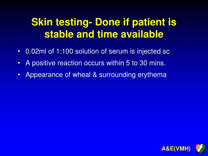 Skin testing- Done if patient is stable and time available