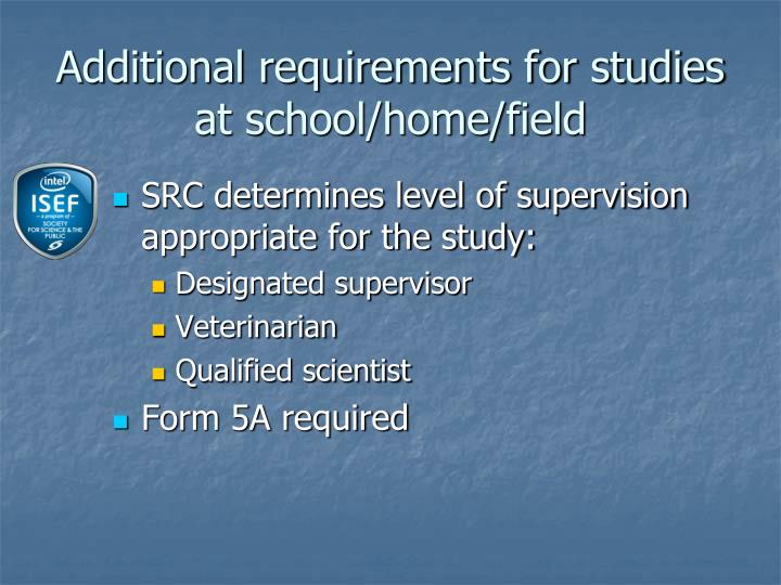 Additional requirements for studies at school/home/field