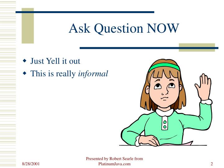Ask question now