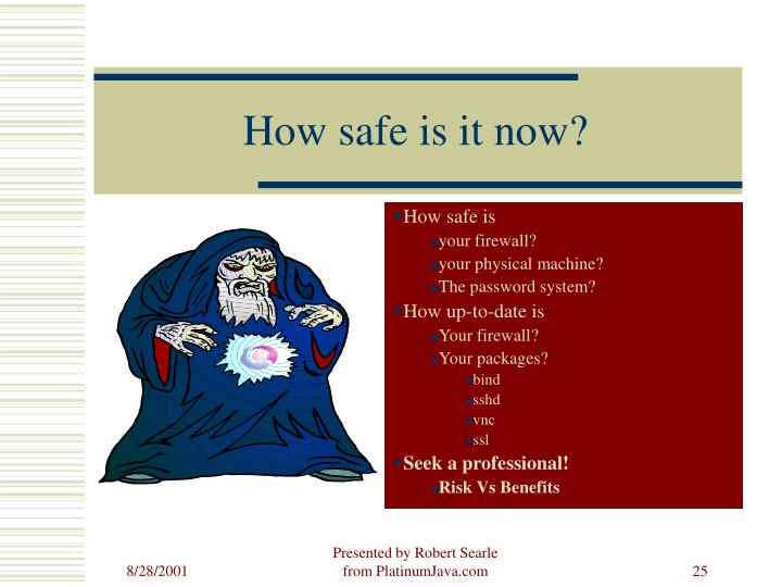 How safe is it now?