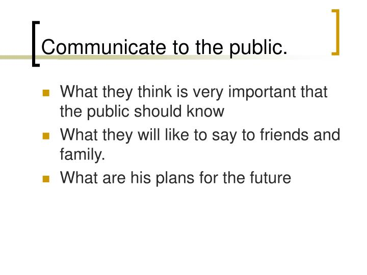 Communicate to the public.