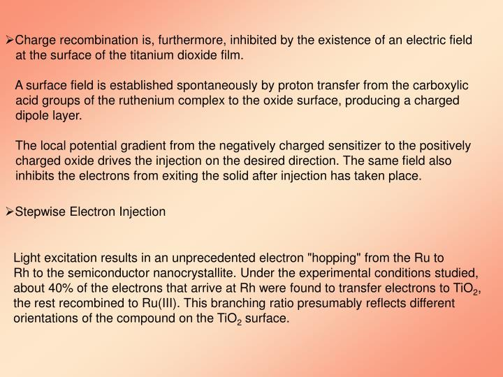 Charge recombination is, furthermore, inhibited by the existence of an electric field