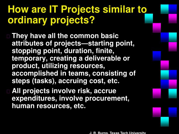 How are IT Projects similar to ordinary projects?
