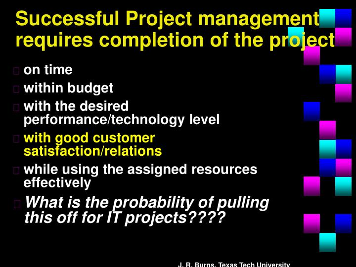 Successful Project management requires completion of the project
