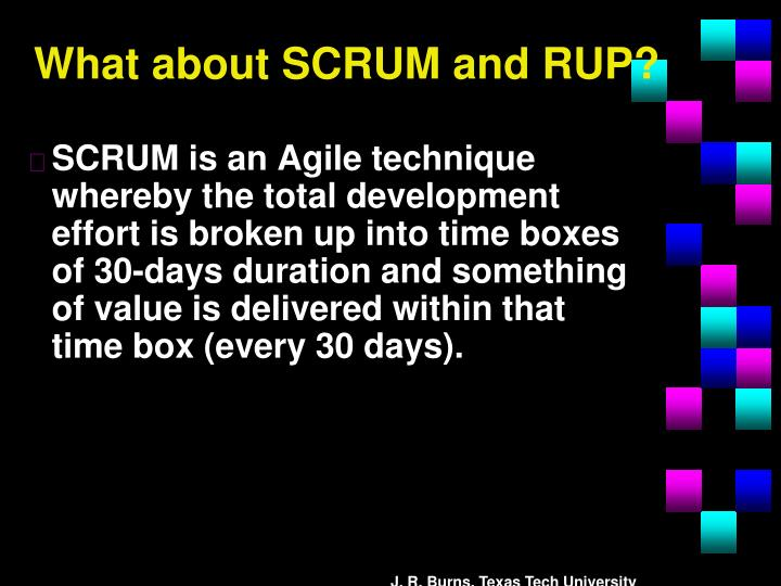 What about SCRUM and RUP?