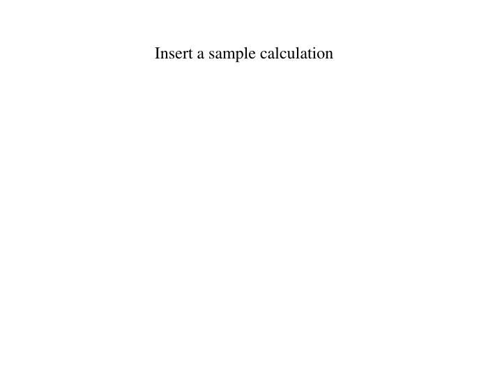 Insert a sample calculation