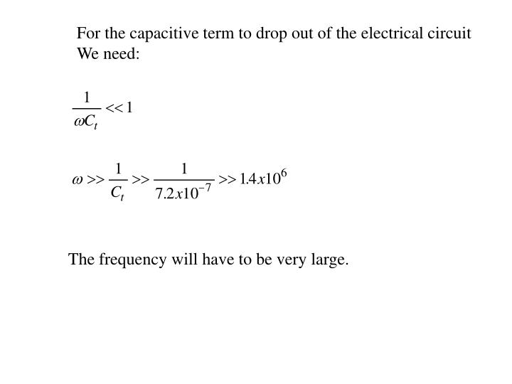 For the capacitive term to drop out of the electrical circuit