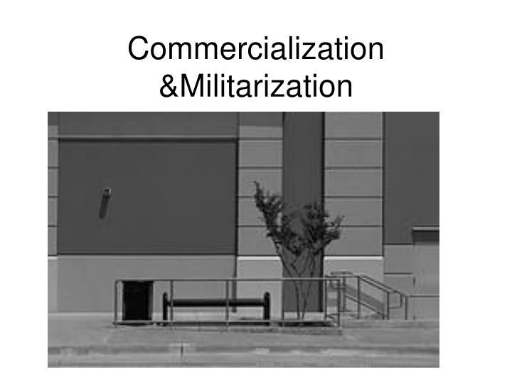 Commercialization &Militarization