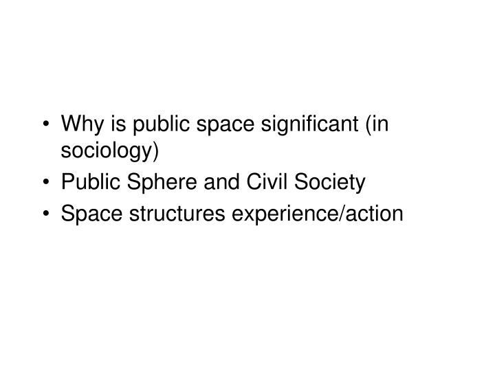 Why is public space significant (in sociology)