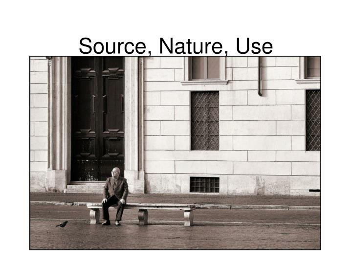 Source, Nature, Use