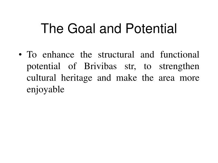 The Goal and Potential