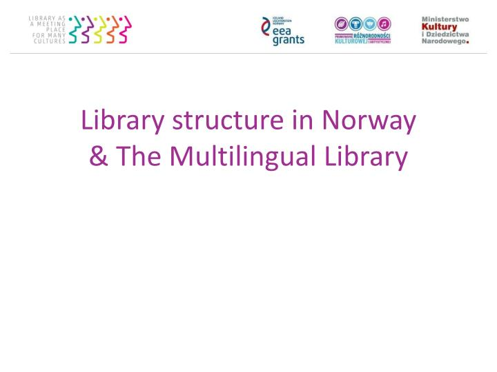 library structure in norway the multilingual library n.