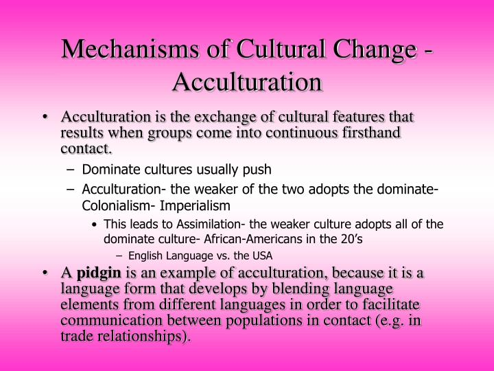 Mechanisms of Cultural Change - Acculturation