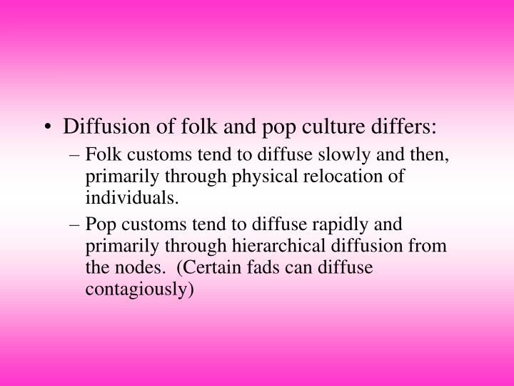 Diffusion of folk and pop culture differs:
