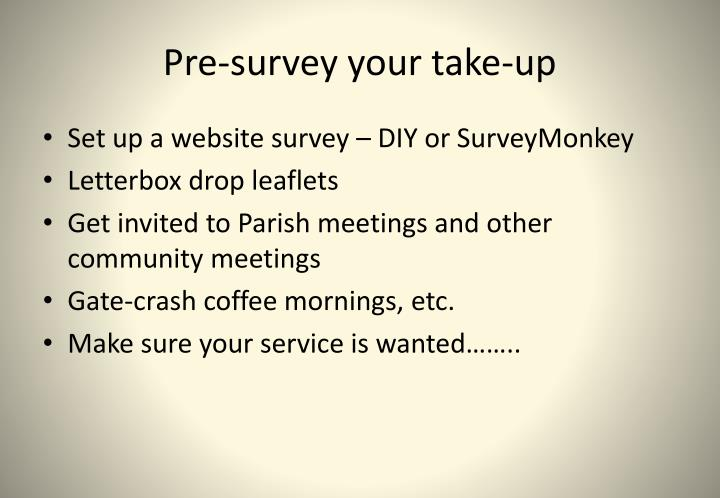 Pre-survey your take-up