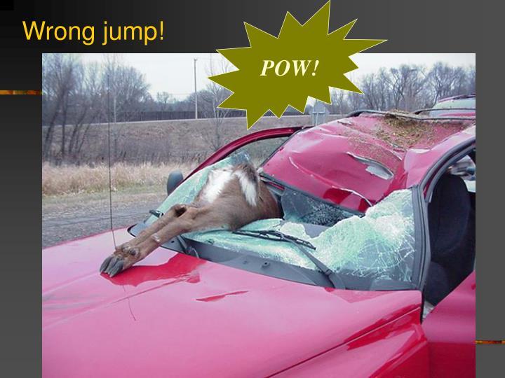 Wrong jump