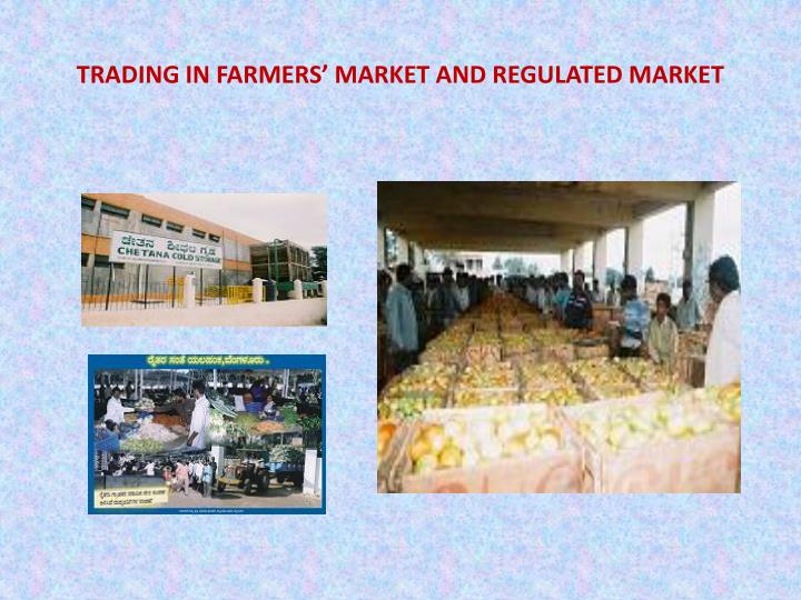 TRADING IN FARMERS' MARKET AND REGULATED MARKET