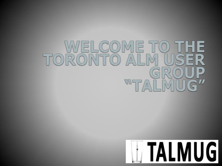Welcome to the toronto alm user group talmug