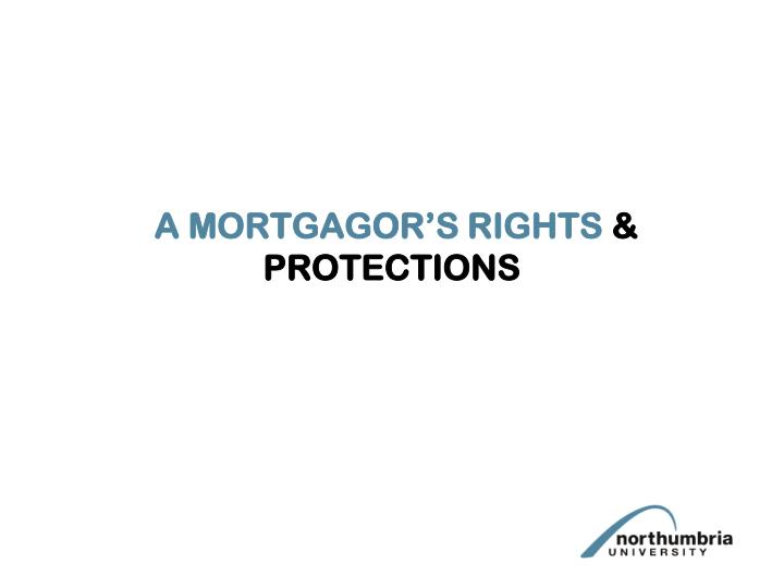 A MORTGAGOR'S RIGHTS