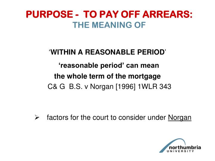 PURPOSE -  TO PAY OFF ARREARS: