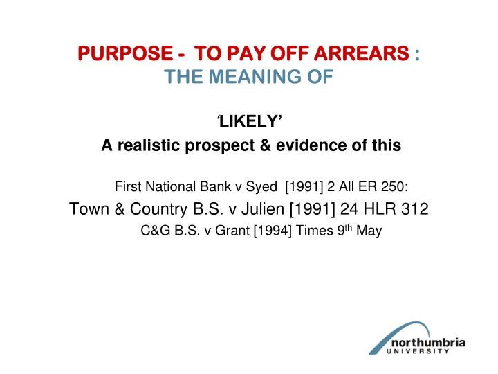 PURPOSE -  TO PAY OFF ARREARS