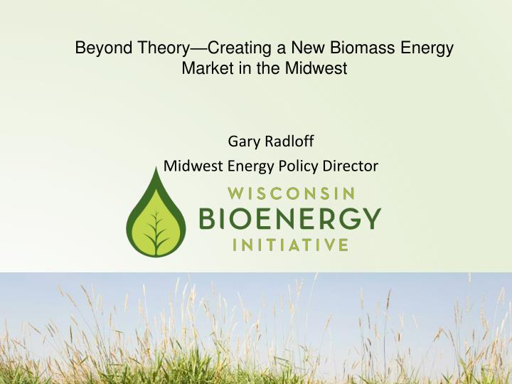 Beyond theory creating a new biomass energy market in the midwest