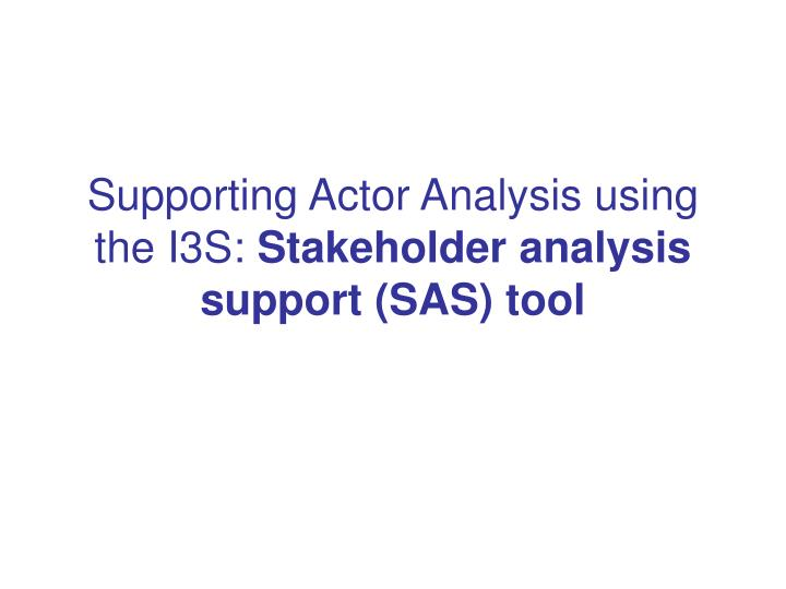 supporting actor analysis using the i3s stakeholder analysis support sas tool n.