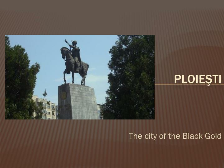 The city of the Black Gold
