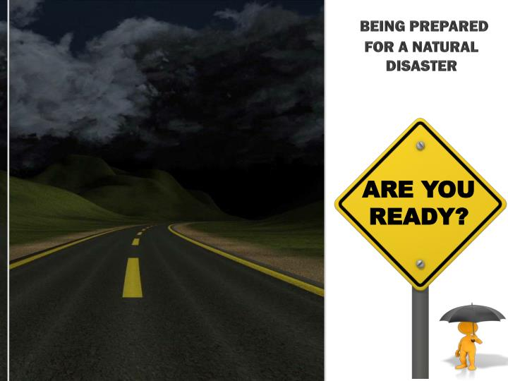being prepared for a natural disaster n.