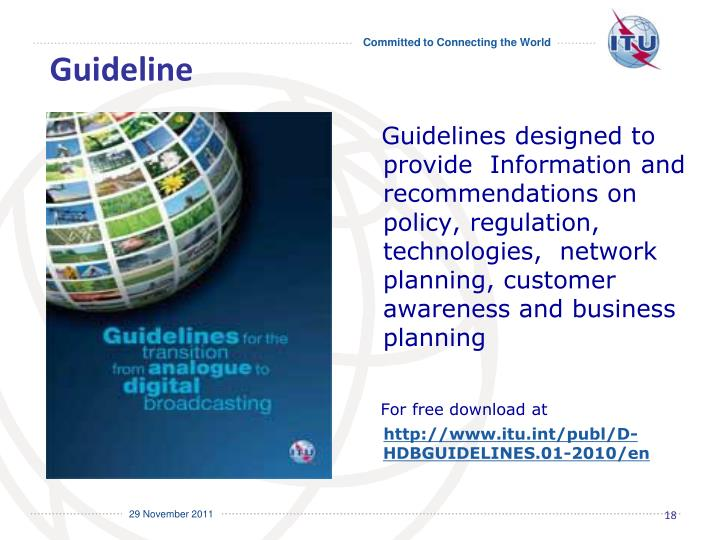 Guidelines designed to provide  Information and recommendations on policy, regulation, technologies,  network planning, customer awareness and business  planning