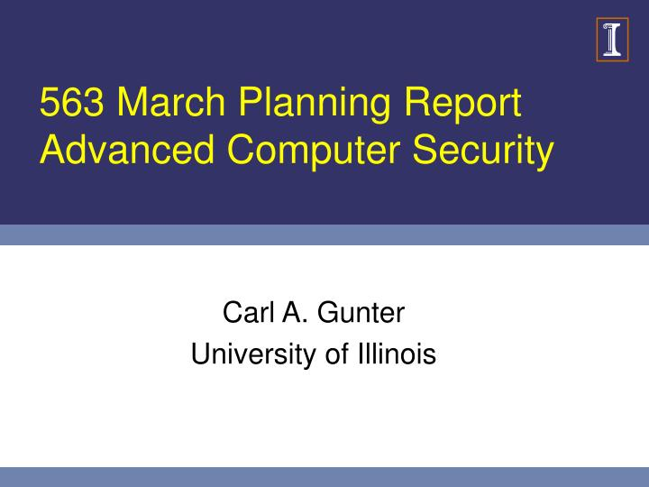 563 march planning report advanced computer security n.