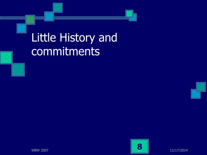 Little History and commitments