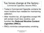 tax forces change at the factory commercial cigarettes become rncs