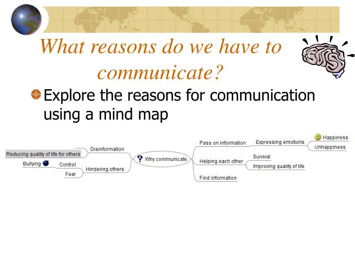 What reasons do we have to  communicate?