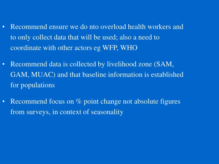 Recommend ensure we do nto overload health workers and to only collect data that will be used; also ...