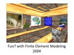 fun with finite element modeling 2004